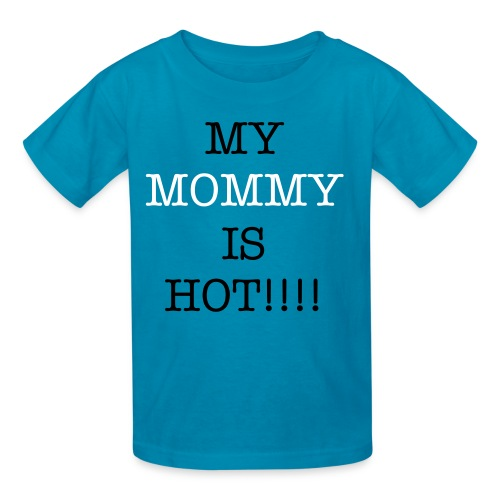 MY MOMMY IS HOT - Kids' T-Shirt
