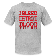 T-Shirts ~ Men's T-Shirt by American Apparel ~ I Bleed Detroit Blood