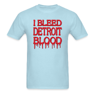 T-Shirts ~ Men's T-Shirt ~ I Bleed Detroit Blood