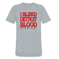 T-Shirts ~ Unisex Tri-Blend T-Shirt ~ I Bleed Detroit Blood