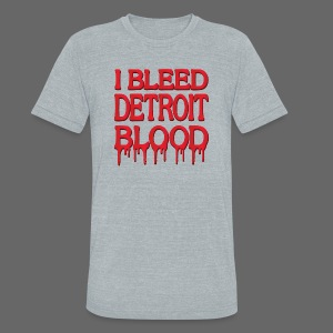 I Bleed Detroit Blood - Unisex Tri-Blend T-Shirt by American Apparel
