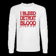 Long Sleeve Shirts ~ Men's Long Sleeve T-Shirt ~ I Bleed Detroit Blood