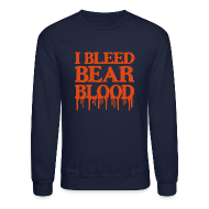 Long Sleeve Shirts ~ Crewneck Sweatshirt ~ I Bleed Bear Blood