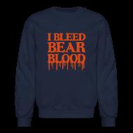 Long Sleeve Shirts ~ Crewneck Sweatshirt ~ I Bleed Bear Blood