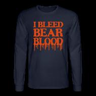 Long Sleeve Shirts ~ Men's Long Sleeve T-Shirt ~ I Bleed Bear Blood