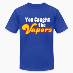 You Caught the Vapors T-Shirts