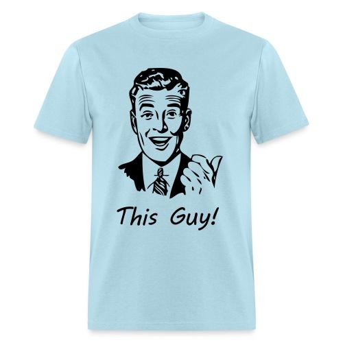 This Guy! (Tee) - Men's T-Shirt