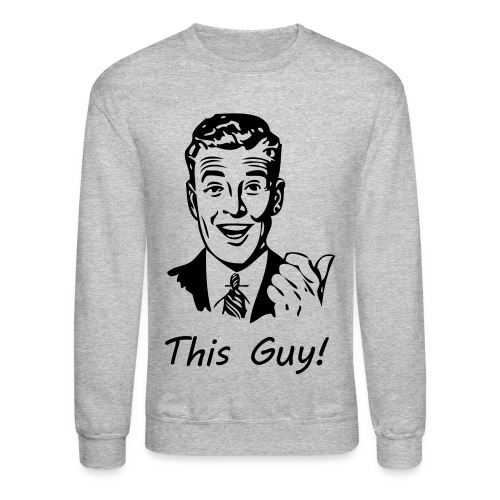 This Guy! (Sweatshirt) - Crewneck Sweatshirt