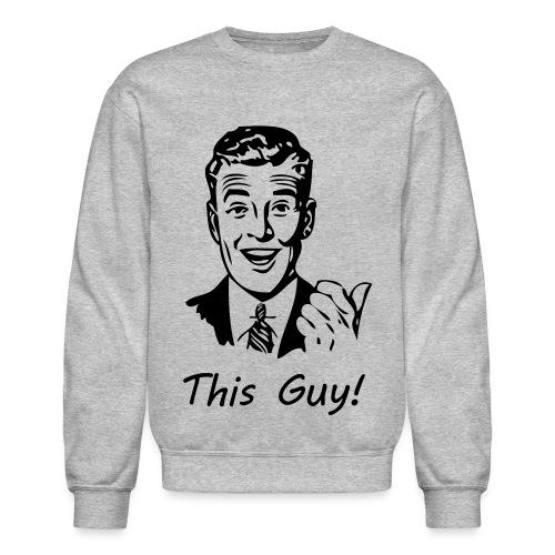 This Guy! (Sweatshirt) - Crewneck Sweatshirt
