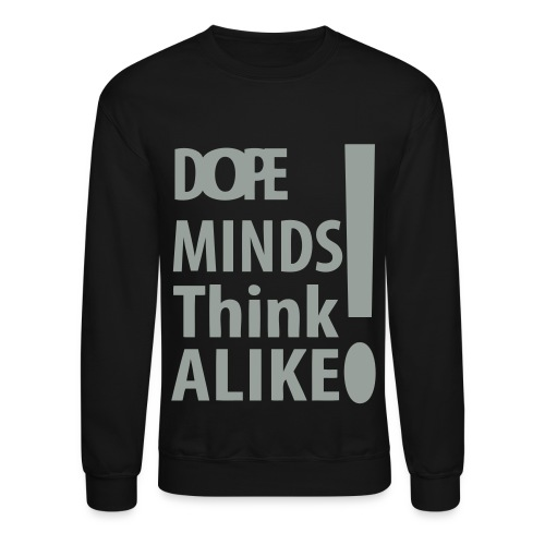 Dope Minds Think Alike - Crewneck Sweatshirt