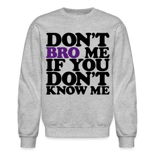 Don't Bro Me - Crewneck Sweatshirt
