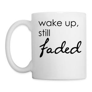 wake up, still faded. Mug - Coffee/Tea Mug
