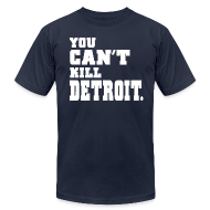 T-Shirts ~ Men's T-Shirt by American Apparel ~ You Can't Kill Detroit