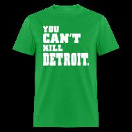 T-Shirts ~ Men's T-Shirt ~ You Can't Kill Detroit