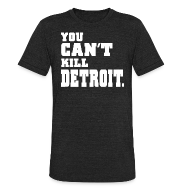 T-Shirts ~ Unisex Tri-Blend T-Shirt ~ You Can't Kill Detroit