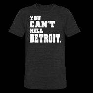 T-Shirts ~ Unisex Tri-Blend T-Shirt ~ You Can't Kill Detroit