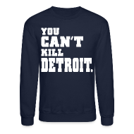 Long Sleeve Shirts ~ Crewneck Sweatshirt ~ You Can't Kill Detroit