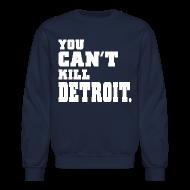 Long Sleeve Shirts ~ Crewneck Sweatshirt ~ You Can't Kill Detroit