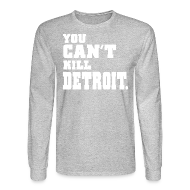 Long Sleeve Shirts ~ Men's Long Sleeve T-Shirt ~ You Can't Kill Detroit