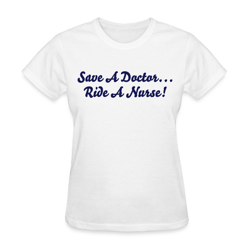 Save A Doctor... - Women's T-Shirt