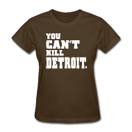 T-Shirts ~ Women's T-Shirt ~ You Can't Kill Detroit