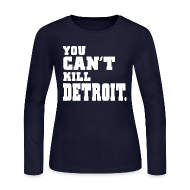 Long Sleeve Shirts ~ Women's Long Sleeve Jersey T-Shirt ~ You Can't Kill Detroit