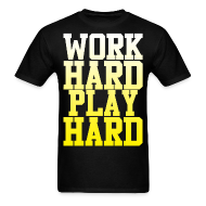 T-Shirts ~ Men's T-Shirt ~ Work Hard Play Hard