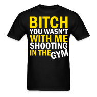 T-Shirts ~ Men's T-Shirt ~ Bitch You Wasn't With Me Shooting In The Gym