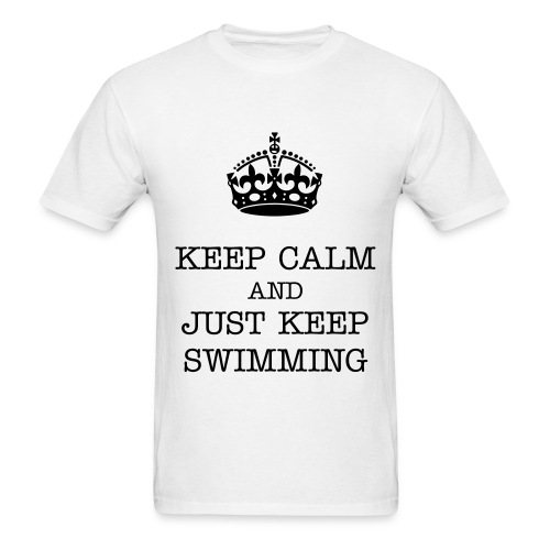 Just Keep Swimming - Men's T-Shirt