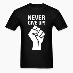 Never Give Up! (fist) T-Shirts