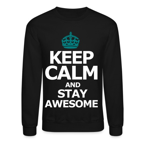Keep Calm and And Stay Awesome - Crewneck Sweatshirt