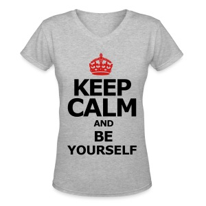 Keep Calm and be yourself - Women's V-Neck T-Shirt