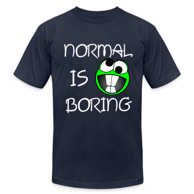 Normal is boring T-Shirts