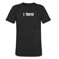 T-Shirts ~ Unisex Tri-Blend T-Shirt ~ Quench Thirst