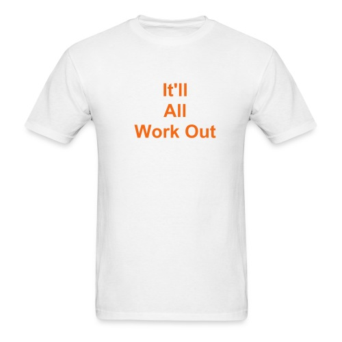 It'll All Work Out - Men's T-Shirt