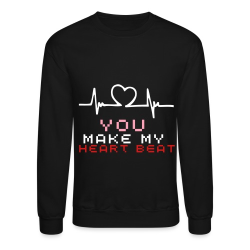 You Make My Heart Beat Crewneck - Crewneck Sweatshirt