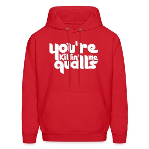 You're Killin Me Qualls Sweatshirt - Men's Hoodie
