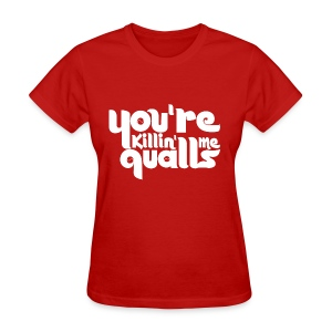 Womens You're Killin Me Qualls Shirt - Women's T-Shirt
