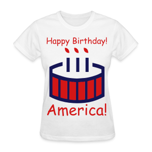 Happy Birthday America! - Women's T-Shirt