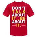 """Don't Talk About It, Be About It"" Inspiration T-Shirt"