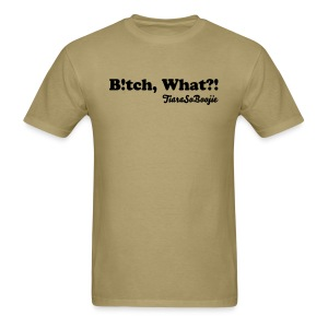Men's B!tch, What? - Men's T-Shirt