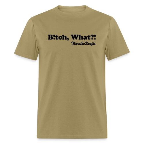 Men's B!tch, What? - Men's T-Shirt