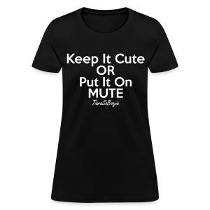 Women's Keep it Cute - Women's T-Shirt