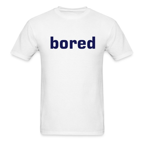 bored T White Shirt - Men's T-Shirt