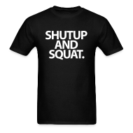 T-Shirts ~ Men's T-Shirt ~ ShutUp And Squat | Mens Tee
