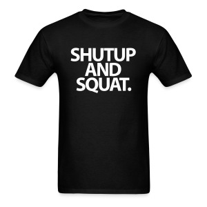 ShutUp And Squat   Mens Tee - Men's T-Shirt