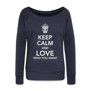 keep calm and love who you want - lesbian Long Sleeve Shirts - Women's Wideneck Sweatshirt