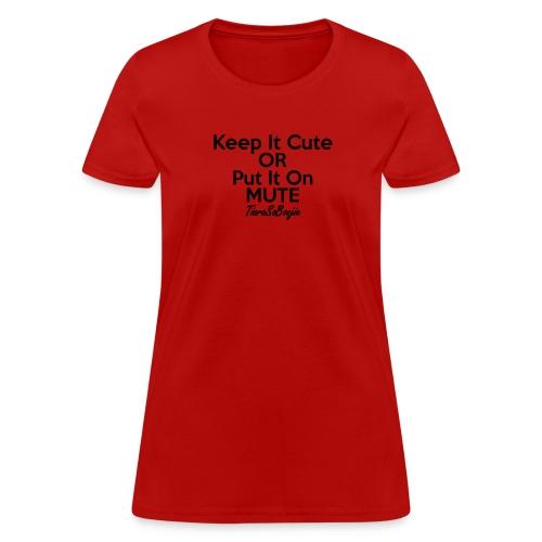 Keep it Cute of Put it on Mute - Women's T-Shirt
