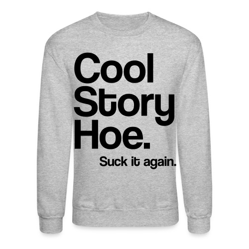 Cool Story Hoe Crewneck - Crewneck Sweatshirt