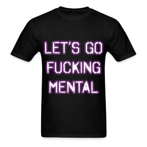 Let's Go Fucking Mental T Shirt - Men's T-Shirt